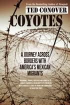 Coyotes: A Journey Across Borders with America's Mexican Migrants ebook by Ted Conover
