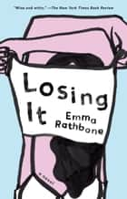 Losing It - A Novel ebook by Emma Rathbone