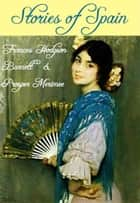 Stories of Spain eBook by Frances Hodgson Burnett, Prosper Merimee