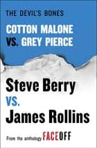 The Devil's Bones - Cotton Malone vs. Gray Pierce eBook by Steve Berry, James Rollins