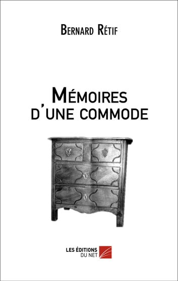 Mémoires d'une commode ebook by Bernard Rétif