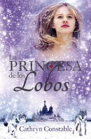 La princesa de los lobos ebook by Cathryn Constable