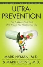 Ultraprevention - The 6-Week Plan That Will Make You Healthy for Life ebook by Mark Liponis, Mark Hyman, M.D.