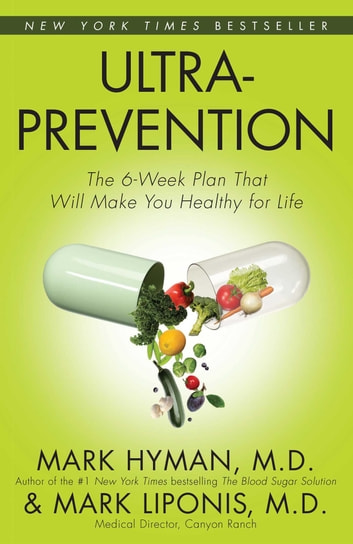Ultraprevention - The 6-Week Plan That Will Make You Healthy for Life ebook by Mark Liponis,Mark Hyman, M.D.
