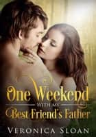 One Weekend With My Best Friend's Father ebook by Veronica Sloan