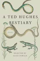 A Ted Hughes Bestiary ebook by Ted Hughes,Alice Oswald