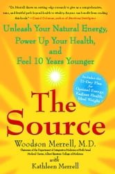 The Source - Unleash Your Natural Energy, Power Up Your Health, and Feel 10 Years Younger ebook by Woodson Merrell, M.D.