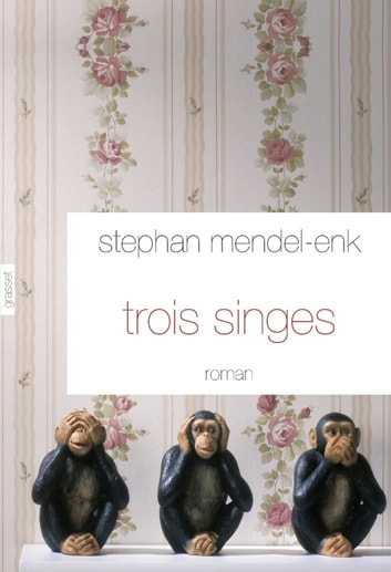 Trois singes ebook by Stephan Mendel-Enk
