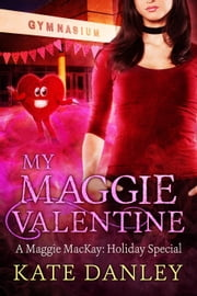 My Maggie Valentine - Maggie MacKay: Holiday Special, #3 ebook by Kate Danley