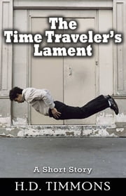 The Time Traveler's Lament ebook by H.D. Timmons