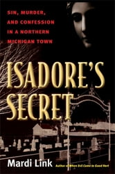 Isadore's Secret: Sin, Murder, and Confession in a Northern Michigan Town ebook by Mardi Link