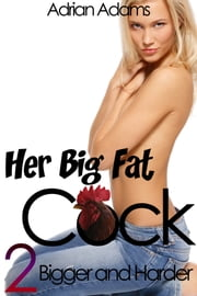 Her Big Fat C*ck 2: Bigger and Harder ebook by Adrian Adams