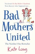 Bad Mothers United ebook by Kate Long