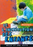 De l'institution des enfants ebook by Michel Montaigne Eyquem de