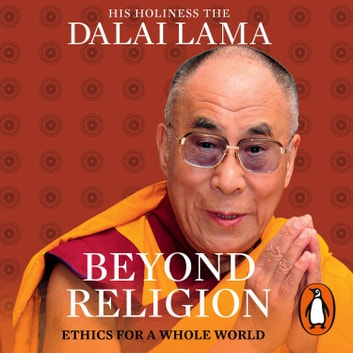 Beyond Religion - Ethics for a Whole World audiobook by Dalai Lama