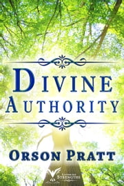 Divine Authority ebook by Orson Pratt