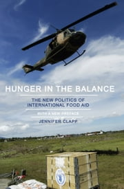 Hunger in the Balance - The New Politics of International Food Aid ebook by Jennifer Clapp