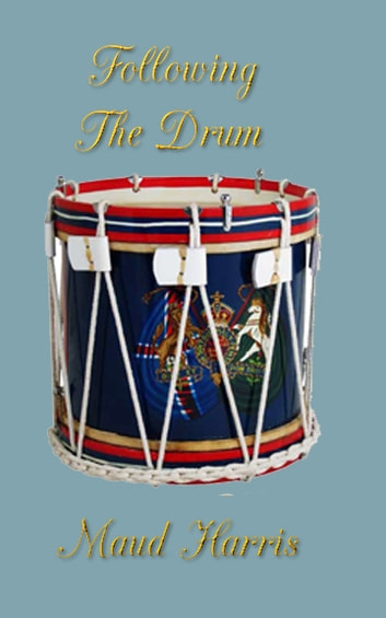 Following the Drum - nursing on three continents ebook by Maud Harris