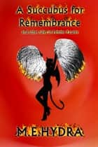 A Succubus for Remembrance - and other tales of Femme Fatales ebook by M.E. Hydra