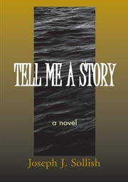 TELL ME A STORY ebook by Joseph J. Sollish