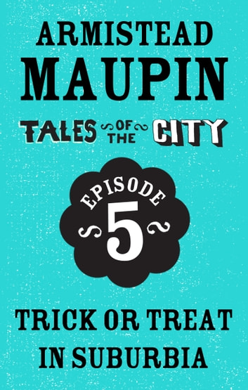 Tales of the City Episode 5: Trick or Treat in Suburbia ebook by Armistead Maupin