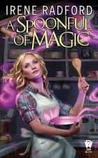 A Spoonful of Magic ebook by Irene Radford