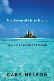No University Is an Island - Saving Academic Freedom ebook by Cary Nelson