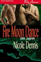 Fire Moon Dance ebook by Nicole Dennis