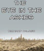 The Eye in the Ashes ebook by Richard Palmer