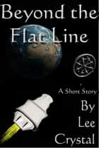 Beyond the Flat Line ebook by Lee Crystal