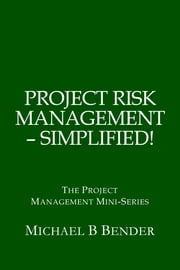 Project Risk Management: Simplified! ebook by Michael Bender