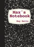 Max's Notebook ebook by Guy Gallo