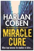 Miracle Cure - They were looking for a miracle cure, but instead they found a killer... ebook by Harlan Coben