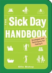 The Sick Day Handbook: Strategies And Techniques For Faking It ebook by Ellie Bishop