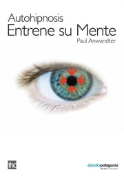 Autohipnosis: Entrene su mente ebook by Paul Anwandter
