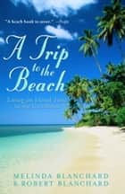 A Trip to the Beach ebook by Melinda Blanchard, Robert Blanchard
