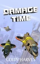 Damage Time ebook by Colin Harvey