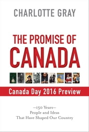 Canada Day 2016 Preview - The Promise of Canada ebook by Charlotte Gray