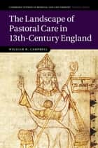 The Landscape of Pastoral Care in 13th-Century England ebook by William H. Campbell