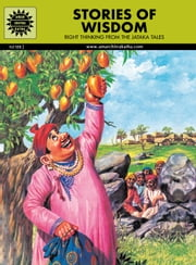 Stories of Wisdom - Right thinking from the Jataka Tales ebook by Amar Chitra Katha