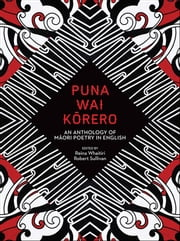 Puna Wai Korero - An Anthology of Maori Poetry in English ebook by Reina Whaitiri,Robert Sullivan