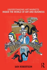 Understanding Art Markets - Inside the world of art and business ebook by Iain Robertson