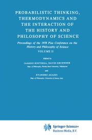 Probabilistic Thinking, Thermodynamics and the Interaction of the History and Philosophy of Science - Proceedings of the 1978 Pisa Conference on the History and Philosophy of Science Volume II ebook by Jaakko Hintikka,D. Gruender,Evandro Agazzi