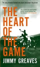 The Heart Of The Game ebook by Jimmy Greaves