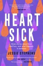 Heartsick - Three stories about love and loss, and what happens in between ebook by