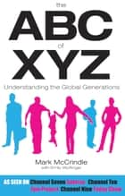 The ABC of XYZ - Understanding the Global Generations ebook by Mark McCrindle, Emily Wolfinger
