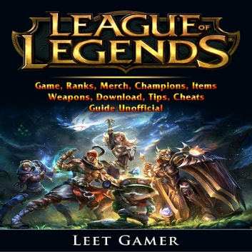 League Of Legends Game Ranks Merch Champions Items Weapons Download Tips Cheats Guide Unofficial Audiobook By Leet Gamer 9781987126037 Rakuten Kobo Canada