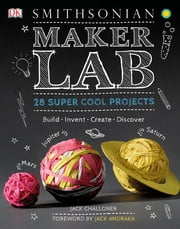 Maker Lab - 28 Super Cool Projects: Build * Invent * Create * Discover ebook by Jack Challoner, Jack Andraka