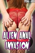 Alien Anal Invasion ebook by Cora Adel