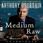 Medium Raw - A Bloody Valentine to the World of Food and the People Who Cook audiobook by Anthony Bourdain